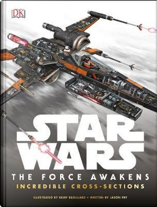 Star Wars The Force Awakens Incredible Cross Sections by Jason Fry