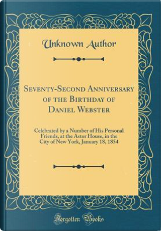 Seventy-Second Anniversary of the Birthday of Daniel Webster by Author Unknown