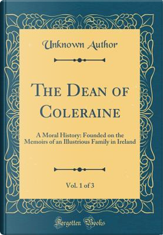The Dean of Coleraine, Vol. 1 of 3 by Author Unknown