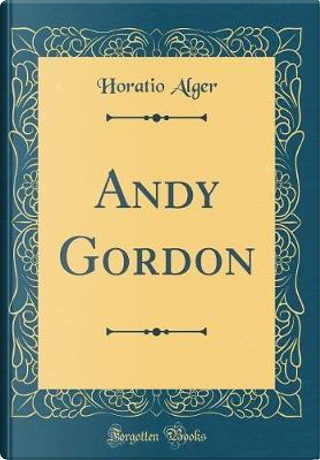 Andy Gordon (Classic Reprint) by Horatio Alger