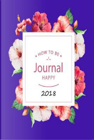 How To Be Journal Happy 2018 by Penny Higueros