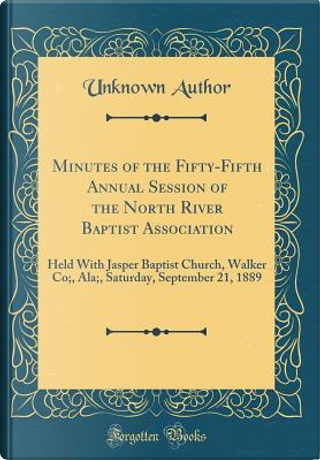 Minutes of the Fifty-Fifth Annual Session of the North River Baptist Association by Author Unknown