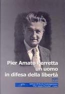 Pier Amato Perretta un uomo in difesa della libertà by Elisabetta D'Amico, Giusto Perretta, Matteo Dominioni, Raffaella Bianchi Riva