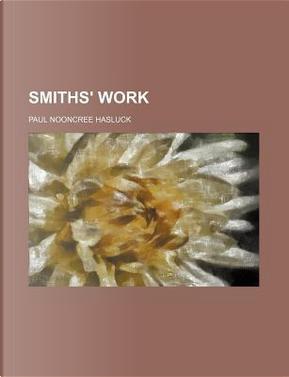 Smiths' Work by Paul N Hasluck