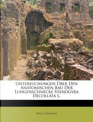Untersuchungen Uber Den Anatomischen Bau Der Lungenschnecke Stenogyra Decollata L. by Wille Johannes