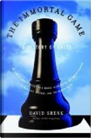 The Immortal Game by David Shenk