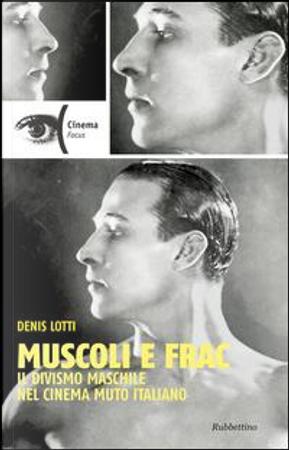 Muscoli e frac. Il divismo maschile nel cinema muto italiano (1910-1929) by Denis Lotti