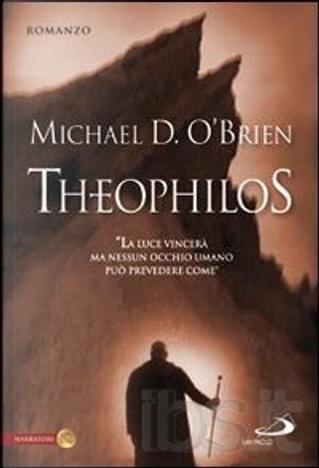 Theophilos by Michael D. O'Brien