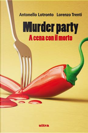 Murder party by Antonello Lotronto, Lorenzo Trenti