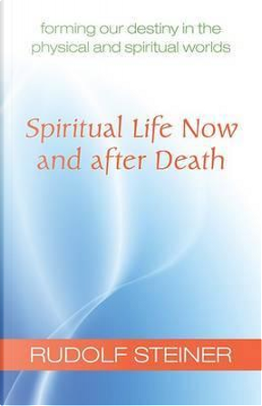 Spiritual Life Now and After Death by Rudolf Steiner