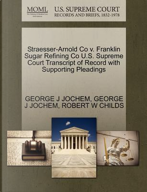 Straesser-Arnold Co V. Franklin Sugar Refining Co U.S. Supreme Court Transcript of Record with Supporting Pleadings by George J. Jochem