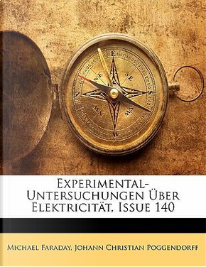 Experimental-Untersuchungen Ber Elektricit T, Issue 140 by Michael Faraday