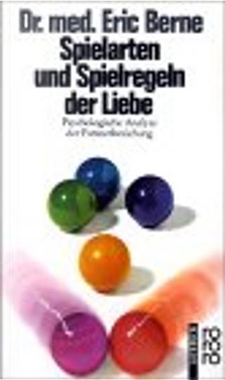 Spielarten und Spielregeln der Liebe. Psychologische Analyse der Partnerbeziehung. by Eric Berne