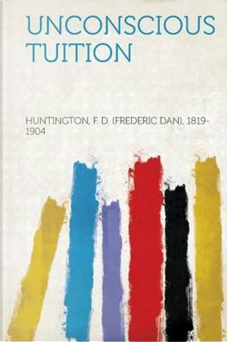 Unconscious Tuition by F. D. (Frederic D. Huntington