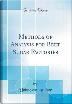 Methods of Analysis for Beet Sugar Factories (Classic Reprint) by Author Unknown