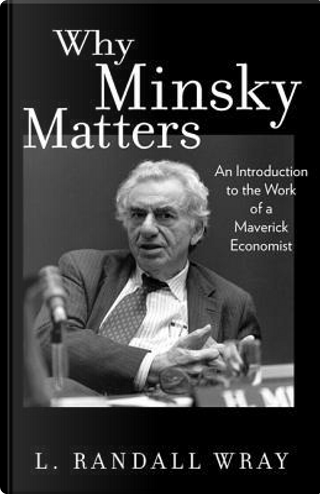 Why Minsky Matters by L. Randall Wray