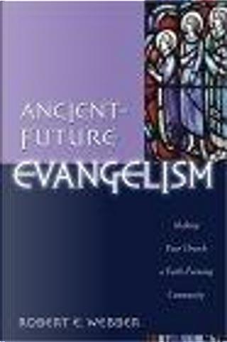 Ancient-Future Evangelism by Robert E. Webber