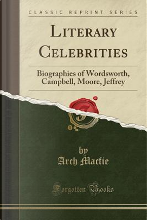 Literary Celebrities by Arch Macfie