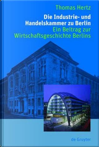 Die Industrie- Und Handelshammer Zu Berlin by Thomas Hertz