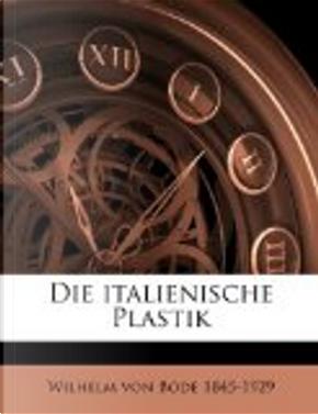 Die Italienische Plastik by Wilhelm von Bode