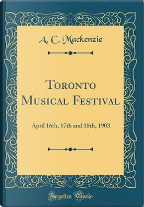 Toronto Musical Festival by A. C. Mackenzie