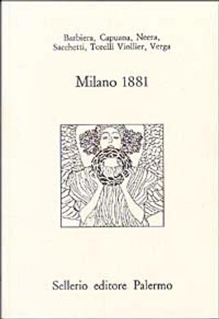 Milano 1881 by Eugenio Torelli Viollier, Giovanni Verga,  Luigi Capuana, Neera, Raffaello Barbiera, Roberto Sacchetti