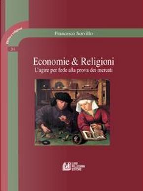 Economie & religioni. L'agire per fede alla prova dei mercati by Francesco Sorvillo