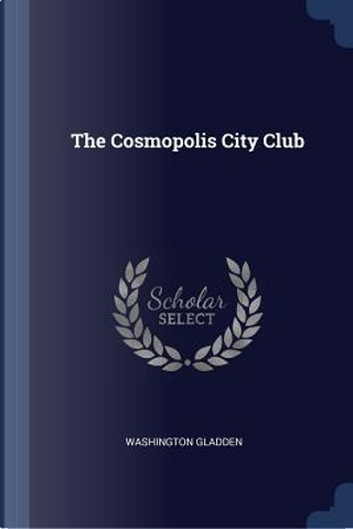 The Cosmopolis City Club by Washington Gladden