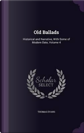 Old Ballads, Historical and Narrative by Thomas Evans