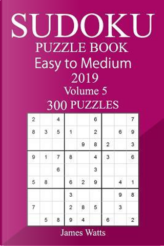 300 Easy to Medium Sudoku Puzzle Book 2019 by James Watts