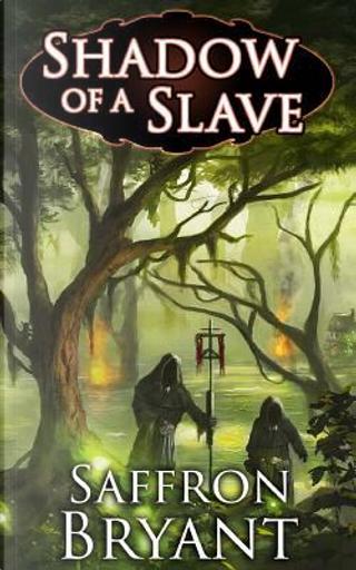 Shadow of a Slave by Saffron Bryant