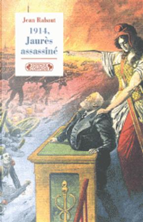1914, Jaurès assassiné by Jean Rabaut