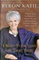 I Need Your Love - Is That True? by Byron Katie, Michael Katz
