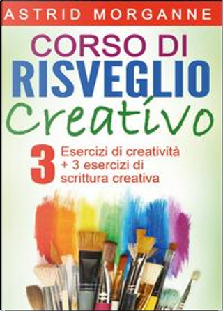 Corso di risveglio creativo by Astrid Morganne