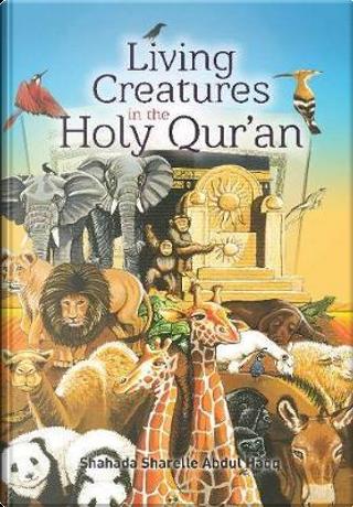 Living Creatures in the Holy Qur'an by Shahada Sharelle Abdul Haqq