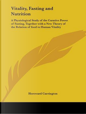 Vitality, Fasting and Nutrition by Hereward Carrington