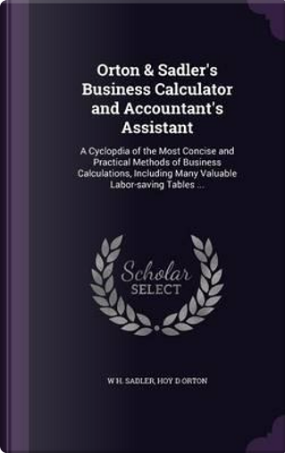 Orton & Sadler's Business Calculator and Accountant's Assistant by W H Sadler