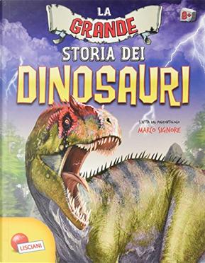 La grande storia dei dinosauri by Marco Signore