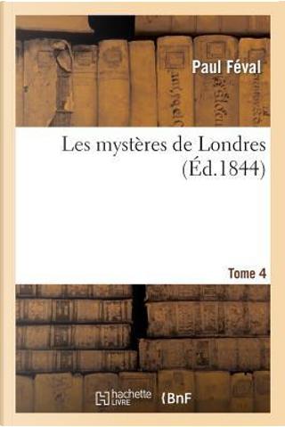 Les Mysteres de Londres. Tome 04 by Feval P