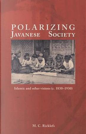 Polarizing Javanese Society by M. C. Ricklefs