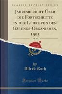 Jahresbericht Über die Fortschritte in der Lehre von den Gärungs-Organismen, 1903, Vol. 14 (Classic Reprint) by Alfred Koch
