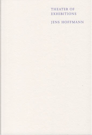 Theater of Exhibitions by Jens Hoffmann