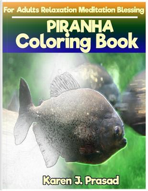PIRANHA Coloring book for Adults Relaxation Meditation Blessing by Karen Prasad
