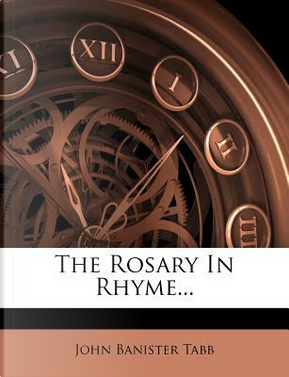 The Rosary in Rhyme. by John Banister Tabb