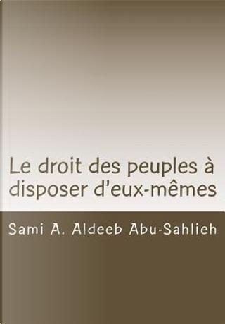 Le droit des peuples à disposer d'eux-mêmes by Sami A. Aldeeb Abu-Sahlieh