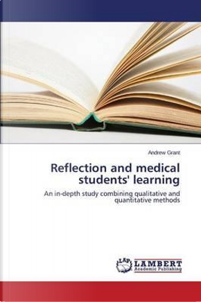 Reflection and medical students' learning by Andrew Grant