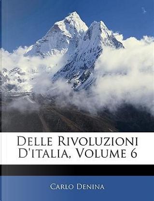 Delle Rivoluzioni D'Italia, Volume 6 by Carlo Denina