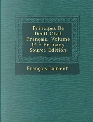 Principes de Droit Civil Francais, Volume 14 by Francois Laurent