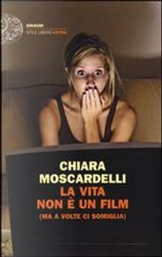 La vita non è un film (ma a volte ci somiglia) by Chiara Moscardelli