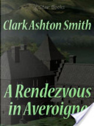 A Rendezvous in Averoigne by Clark Ashton Smith